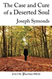 img - for The Case and Cure of a Deserted Soul: A Treatise Concerning the Nature, Kinds, Degrees, Symptoms, Causes, Cure of, and Mistakes About Spiritual Desertions. book / textbook / text book