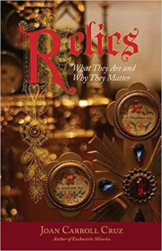 Relics: What They Are and Why They Matter: Joan Carroll Cruz