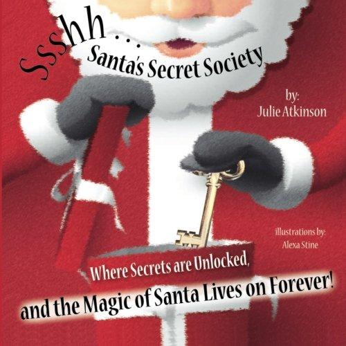Ssshh...Santa's Secret Society: Where Secrets are Unlocked, and the Magic of Santa Lives on Forever! (Santa Secret)