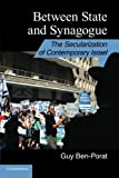 Between State and Synagogue : The Secularization of Modern Israel, Ben-Porat, Guy, 0521176999