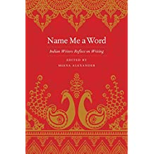 Name Me a Word: Indian Writers Reflect on Writing