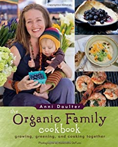 The Organic Family Cookbook: growing, greening, and cooking together by Anni Daulter (2011-09-21)