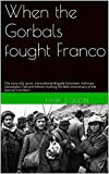 When the Gorbals fought Franco: The story of JJ Lynch. International Brigade Volunteer. Irishman. Glaswegian. (Second Edition marking the 80th anniversary of the Spanish Civil War)