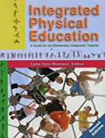Integrated Physical Education: A Guide for the Elementary Classroom Teacher