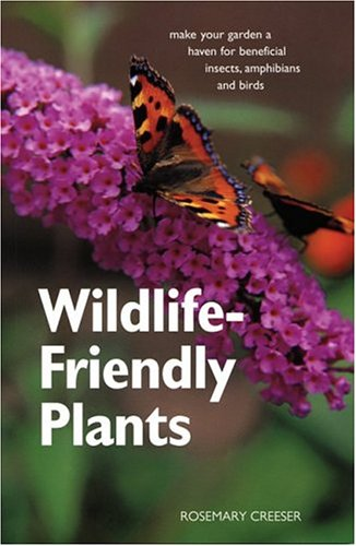 Wildlife-Friendly Plants: Make Your Garden a Haven for Beneficial Insects, Amphibians and Birds