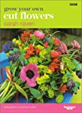 Grow Your Own Cut Flowers, Sarah Raven, 1553662652