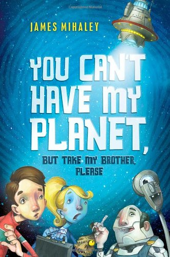 Read Online You Can't Have My Planet: But Take My Brother, Please pdf