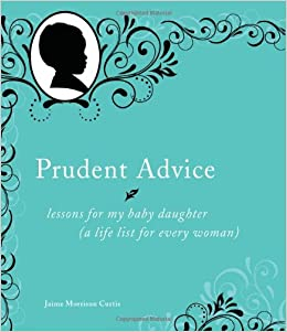 5988fd333be24 Prudent Advice: Lessons for My Baby Daughter (A Life List for Every Woman):  Amazon.co.uk: Jaime Morrison Curtis: 0050837276000: Books