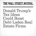 Donald Trump's Tax Ideas Could Boost Debt-Laden Real Estate Firms | Richard Rubin