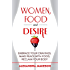 Women, Food and Desire: Embrace Your Cravings, Make Peace with Food, Reclaim Your Body