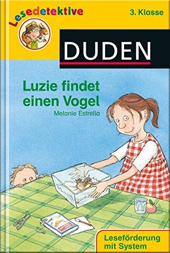 Luzie findet einen Vogel (3. Klasse) (DUDEN Lesedetektive 3. Klasse)