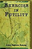 Exercise in Futility, John Bunjes, 1413713572