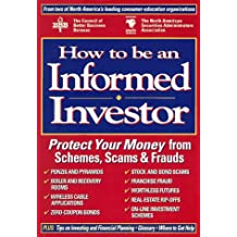 How to Be an Informed Investor: Protect Your Money from Schemes, Scams & Frauds