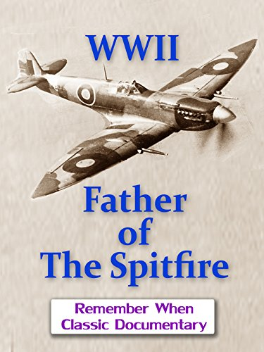 WWII - Father of The Spitfire