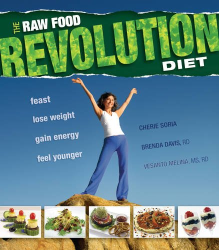 The Raw Food Revolution Diet by Cherie Soria, Brenda Davis, Vesanto Melina