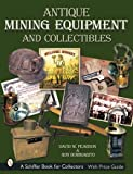 Antique Mining Equipment and Collectibles, David W. Pearson and Ron Bommarito, 0764314955