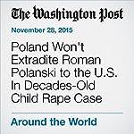 Poland Won't Extradite Roman Polanski to the U.S. In Decades-Old Child Rape Case | Niraj Chokshi
