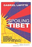 Spoiling Tibet : China and Resource Nationalism on the Roof of the World, Lafitte, Gabriel, 1780324359