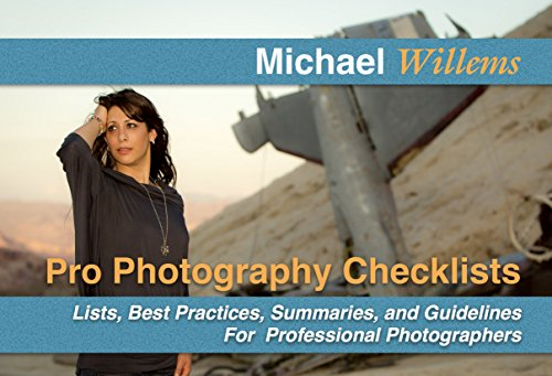 Pro Photography Checklists: Lists, Best Practices, Summaries, and Guidelines For Professional Photographers (The Michael Willems