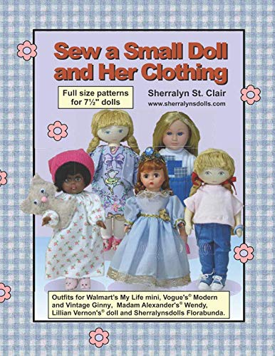 Sew a Small Doll and Her Clothing: Full Size Patterns for 7.5 inch Florabunda and Her Outfits ()