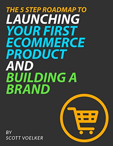 The 5 Step Roadmap to Launching Your First Ecommerce Product and Building A Brand