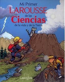 Mi Primer Larousse de las Ciencias de la vida y de las Tierra (Spanish Edition