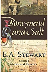 Bone-Mend and Salt: Lost in the Languedoc Crusade: Volume 1 (Accidental Heretics) by E. A. Stewart (2013-10-27) Paperback