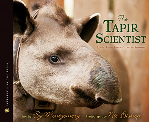 The Tapir Scientist: Saving South America's Largest Mammal (Scientists in the Field Series) (Top 5 Most Endangered Animals In The World)