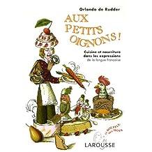 AUX PETITS OIGNONS : CUISINE ET NOURRITURE DANS LES EXPRESSIONS DE LA LANGUE FRANÇAISE