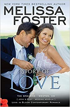 Story Of Love (josh & Riley, Wedding): Love In Bloom: The Bradens por Melissa Foster