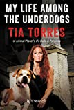 From one of the most respected figures in the dog rescue community come the harrowing, funny, and inspiring stories of nine incredible dogs that shaped her life.Tia Torres, beloved underdog advocate and star of Animal Planet's hit show Pit Bulls &amp...