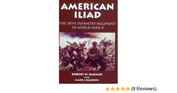 American Iliad: The History of the 18th Infantry Regiment in