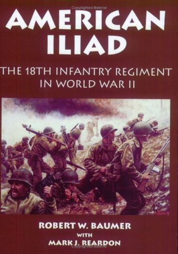Read Online American Iliad: The History of the 18th Infantry Regiment in World War II pdf