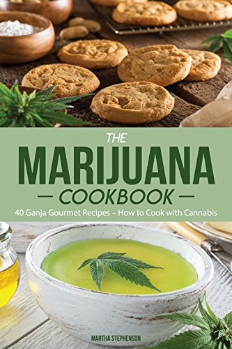 The Marijuana Cookbook: 40 Ganja Gourmet Recipes – How to Cook with Cannabis by Martha Stephenson