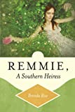 Remmie, A Southern Heiress, Brenda Rice, 1449736181