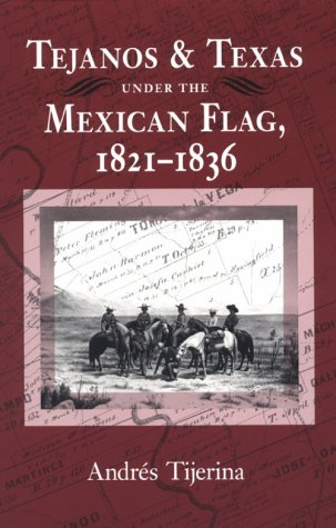 Tejanos and Texas under the Mexican Flag, 1821-1836 (Centennial Series of the Association of Former Students, Texas A&M - Ms Flag Garden
