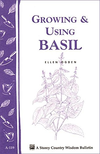 Growing & Using Basil: Storey's Country Wisdom Bulletin A-119 (Storey Country Wisdom Bulletin)