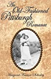 An Old-Fashioned Pittsburgh Romance, Margaret Soboslay, 1595711155