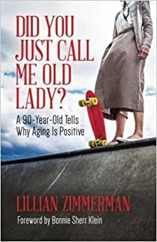 Book Did You Just Call Me Old Lady?: A Ninety-Year-Old Tells Why Aging Is Positive [12/1/2016] Lillian Zimmerman