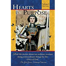 Hearts of Purpose: Real life stories from ordinary women doing extraordinary things for the glory of God. (The Call)