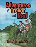 Adventures of Trevor and Red, Rev. Johnny L. Pike, 1479783447