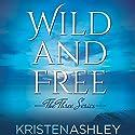 Wild and Free Hörbuch von Kristen Ashley Gesprochen von: Erin Mallon, Abby Craden, Stella Bloom