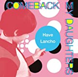 Have Lancho by Comeback My Daughters (2008-09-23?