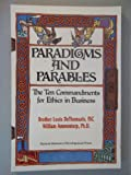 Paradigms and Parables : The Ten Commandments for Ethics in Business, DeThomasis, Louis and Ammentorp, William, 0874259983