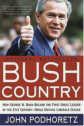 Bush Country  How George W. Bush Became The First Great Leader Of The 21st Century   While Driving Liberals Insane