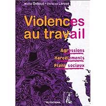 Violences au travail : Agressions - Harcèlements - Plans sociaux