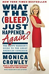 What the (Bleep) Just Happened . . . Again?: The Happy Warrior's Guide to the Great American Comeback