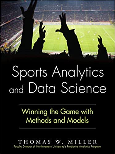 Sports analytics and data science winning the game with methods sports analytics and data science winning the game with methods and models ft press analytics thomas w miller 9780133886436 amazon books fandeluxe Choice Image