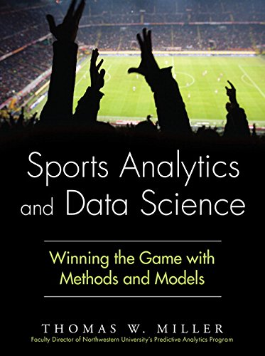 Sports Analytics and Data Science: Winning the Game with Methods and Models (FT Press Analytics) (Method Analysis In Production And Operation Management)