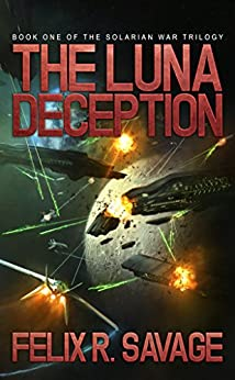 The Luna Deception (Sol System Renegades): The Solarian War Trilogy, Book 1 by [Savage, Felix R.]